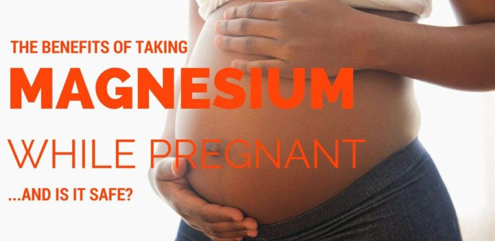 Is Magnesium Safe During Pregnancy